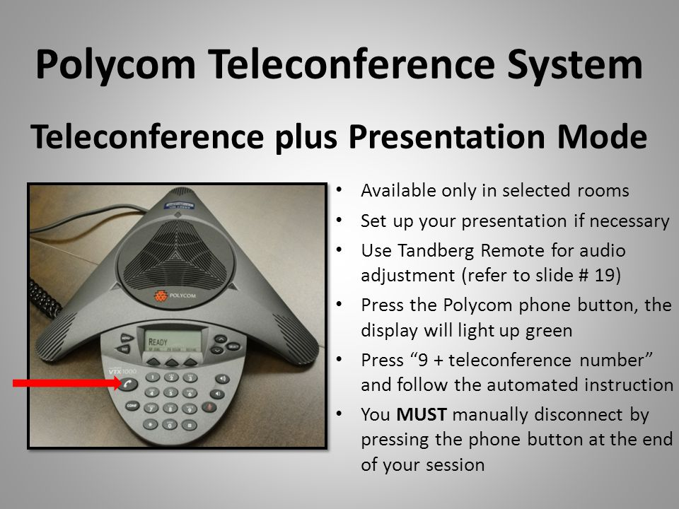 Polycom Teleconference System Teleconference plus Presentation Mode Available only in selected rooms Set up your presentation if necessary Use Tandber