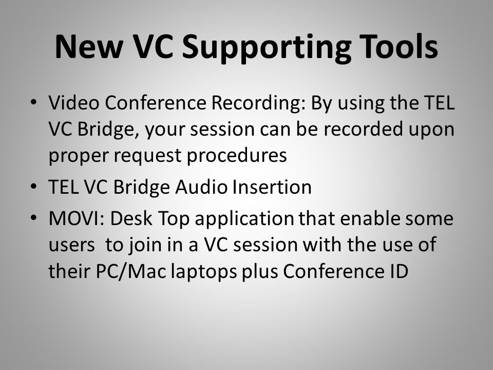 New VC Supporting Tools Video Conference Recording: By using the TEL VC Bridge, your session can be recorded upon proper request procedures TEL VC Bri
