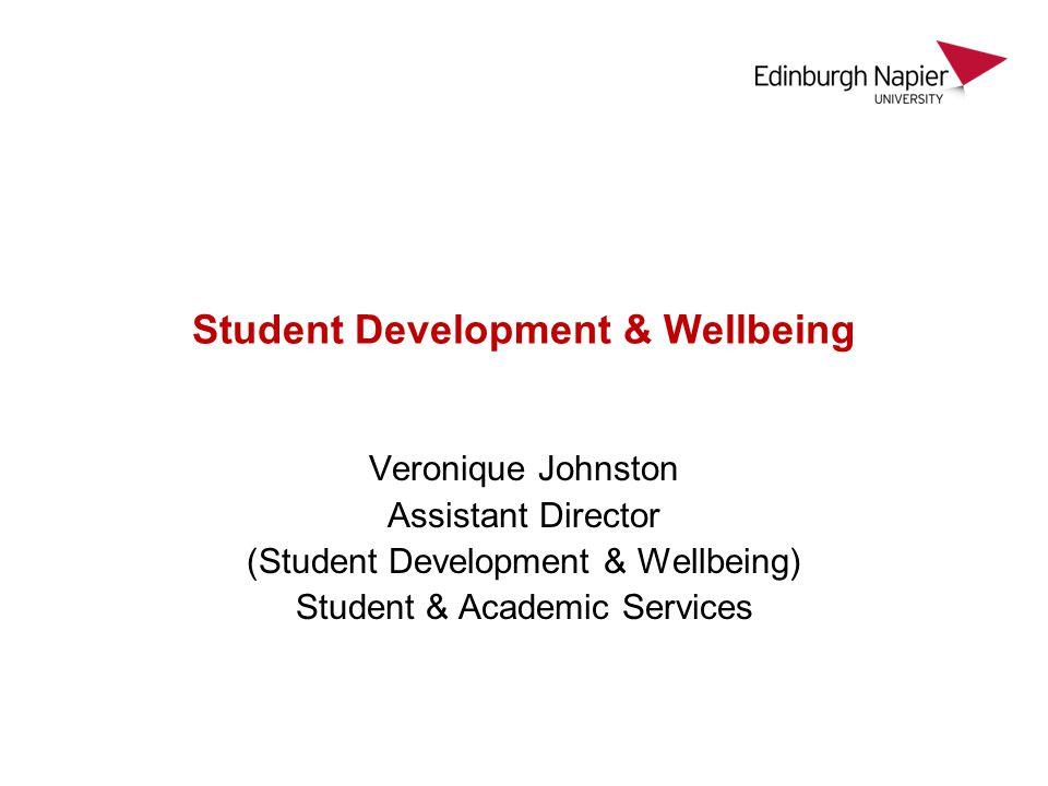 Student Development & Wellbeing Veronique Johnston Assistant Director (Student Development & Wellbeing) Student & Academic Services
