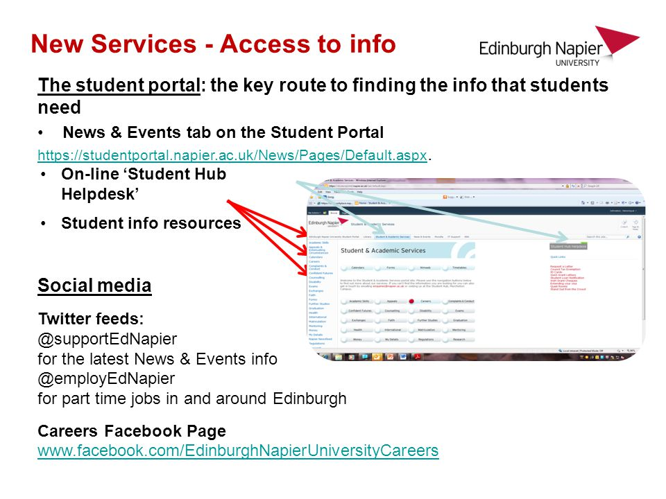 New Services - Access to info The student portal: the key route to finding the info that students need News & Events tab on the Student Portal https://studentportal.napier.ac.uk/News/Pages/Default.aspx https://studentportal.napier.ac.uk/News/Pages/Default.aspx.