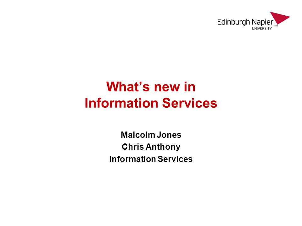 Whats new in Information Services Malcolm Jones Chris Anthony Information Services