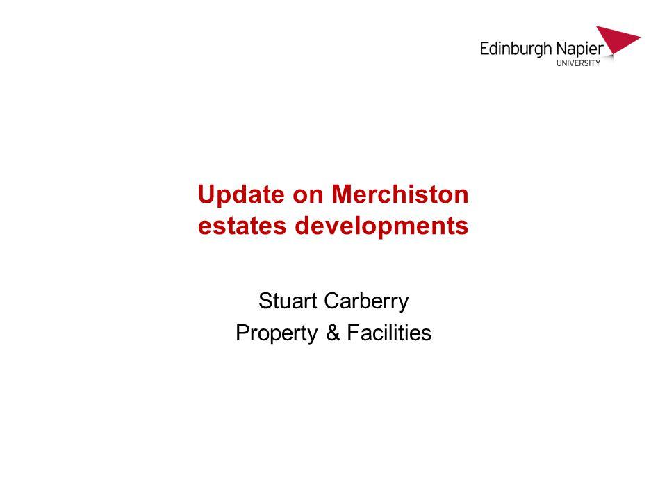 Update on Merchiston estates developments Stuart Carberry Property & Facilities