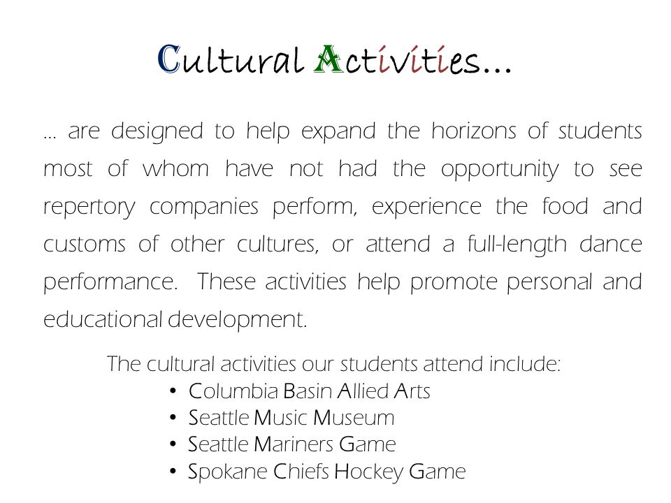 … are designed to help expand the horizons of students most of whom have not had the opportunity to see repertory companies perform, experience the food and customs of other cultures, or attend a full-length dance performance.