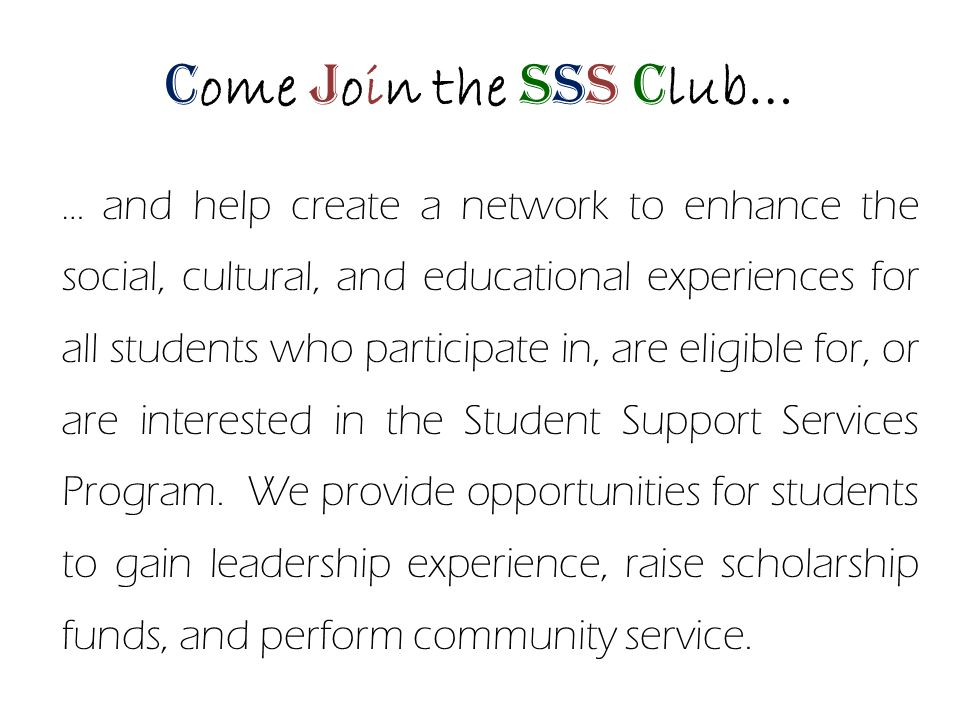 … and help create a network to enhance the social, cultural, and educational experiences for all students who participate in, are eligible for, or are interested in the Student Support Services Program.
