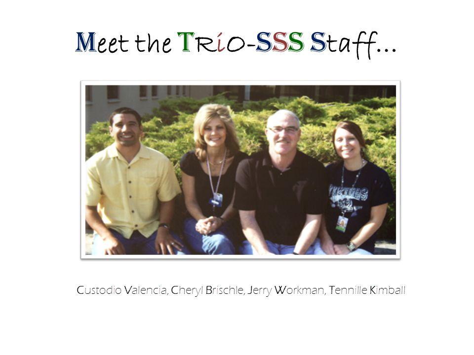 M eet the T RiO- SSS S taff… Custodio Valencia, Cheryl Brischle, Jerry Workman, Tennille Kimball