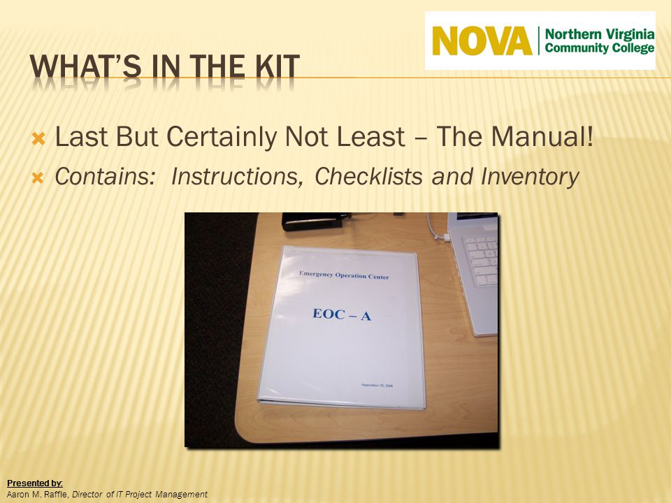 Last But Certainly Not Least – The Manual! Contains: Instructions, Checklists and Inventory Presented by: Aaron M. Raffle, Director of IT Project Mana