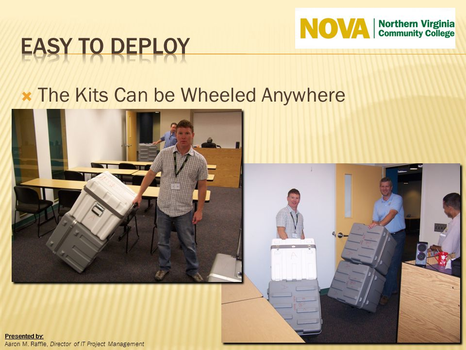 The Kits Can be Wheeled Anywhere Presented by: Aaron M. Raffle, Director of IT Project Management