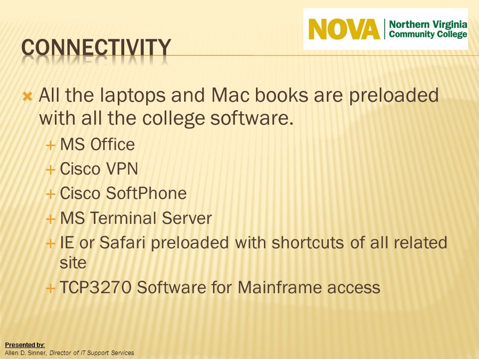 All the laptops and Mac books are preloaded with all the college software. MS Office Cisco VPN Cisco SoftPhone MS Terminal Server IE or Safari preload