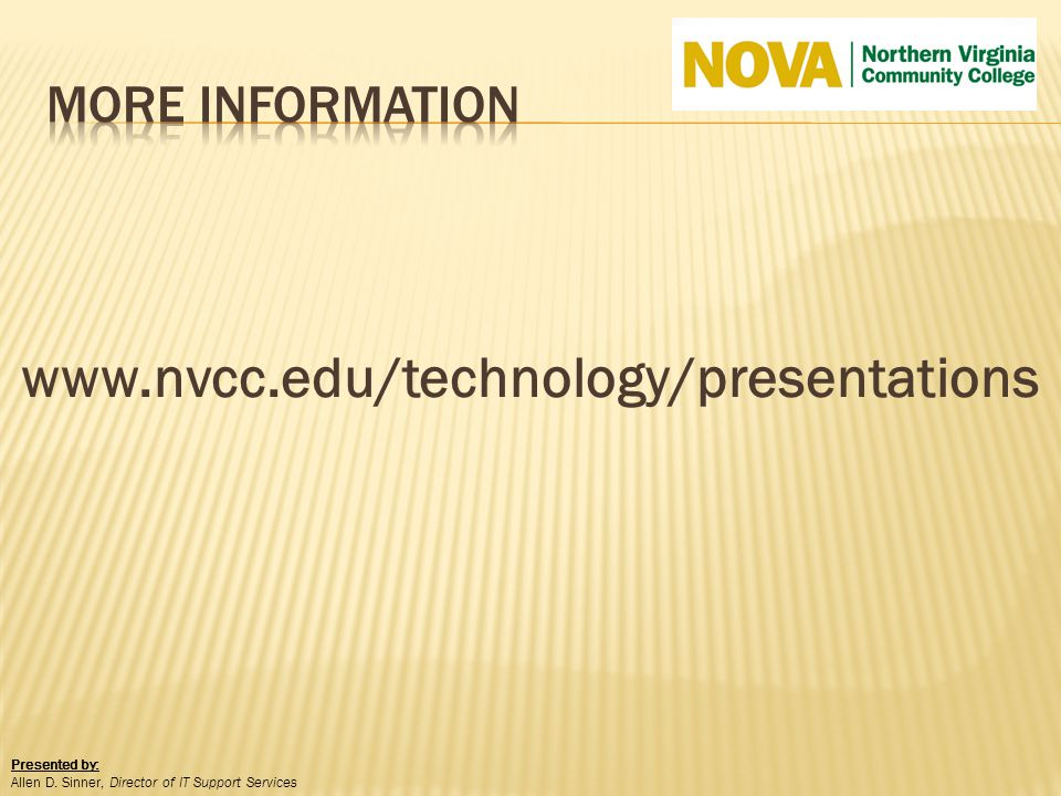 www.nvcc.edu/technology/presentations Presented by: Allen D. Sinner, Director of IT Support Services