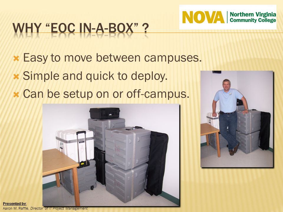 Easy to move between campuses. Simple and quick to deploy. Can be setup on or off-campus. Presented by: Aaron M. Raffle, Director of IT Project Manage