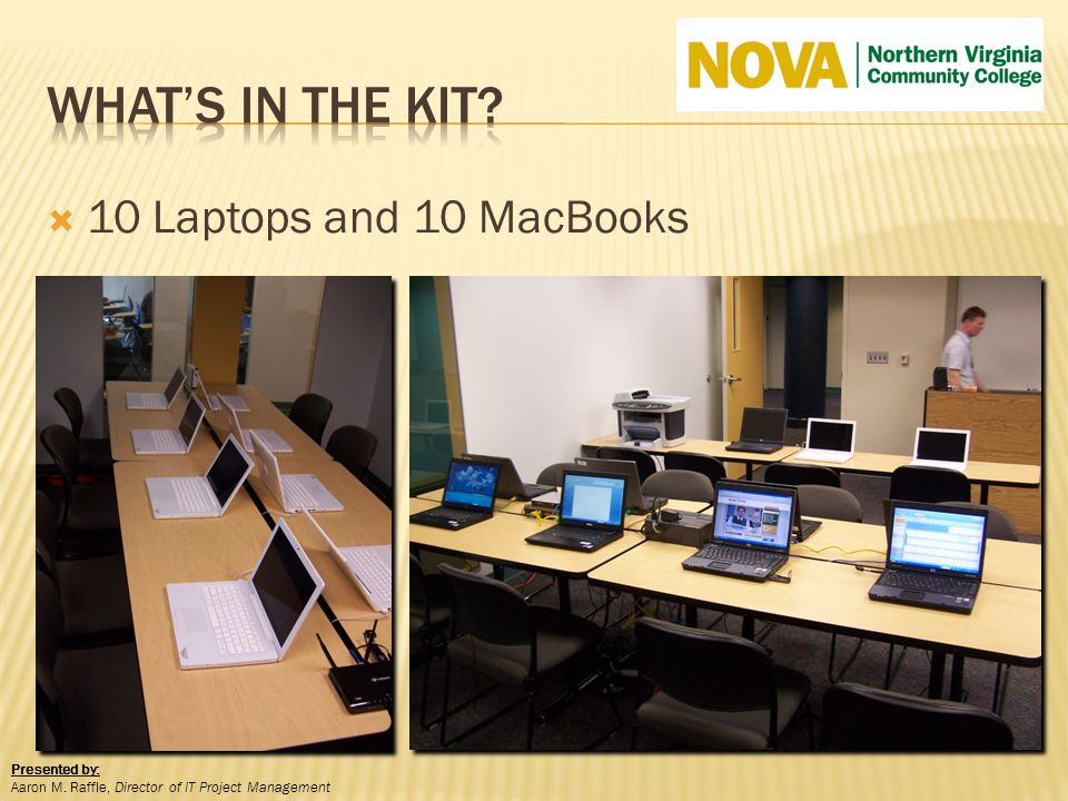 10 Laptops and 10 MacBooks Presented by: Aaron M. Raffle, Director of IT Project Management
