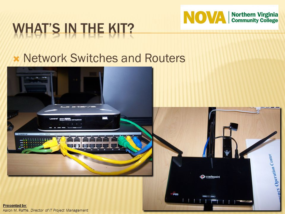 Network Switches and Routers Presented by: Aaron M. Raffle, Director of IT Project Management