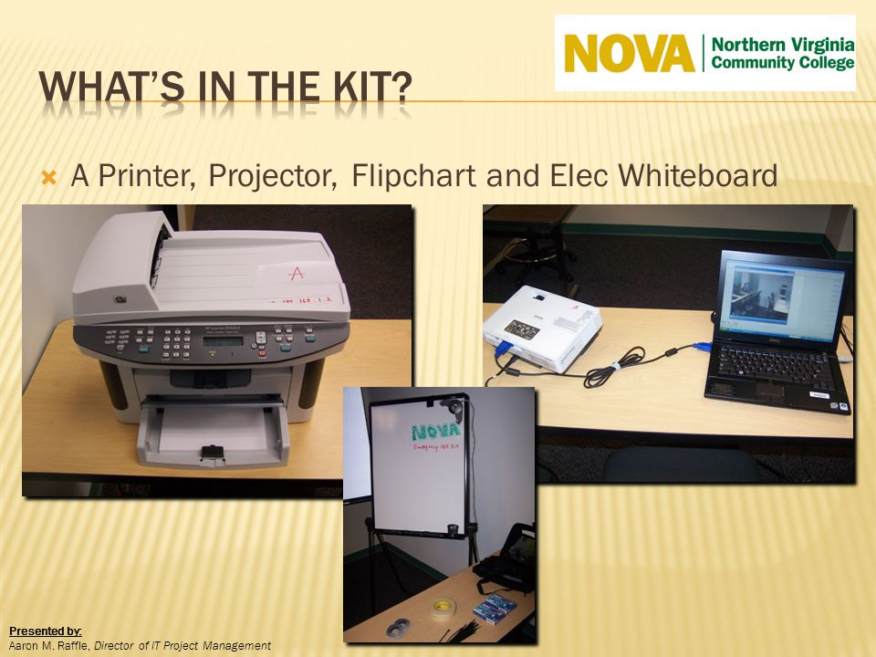 A Printer, Projector, Flipchart and Elec Whiteboard Presented by: Aaron M. Raffle, Director of IT Project Management