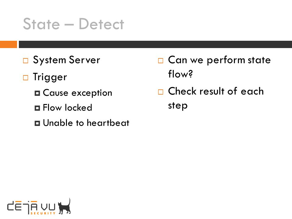State – Detect System Server Trigger Cause exception Flow locked Unable to heartbeat Can we perform state flow? Check result of each step
