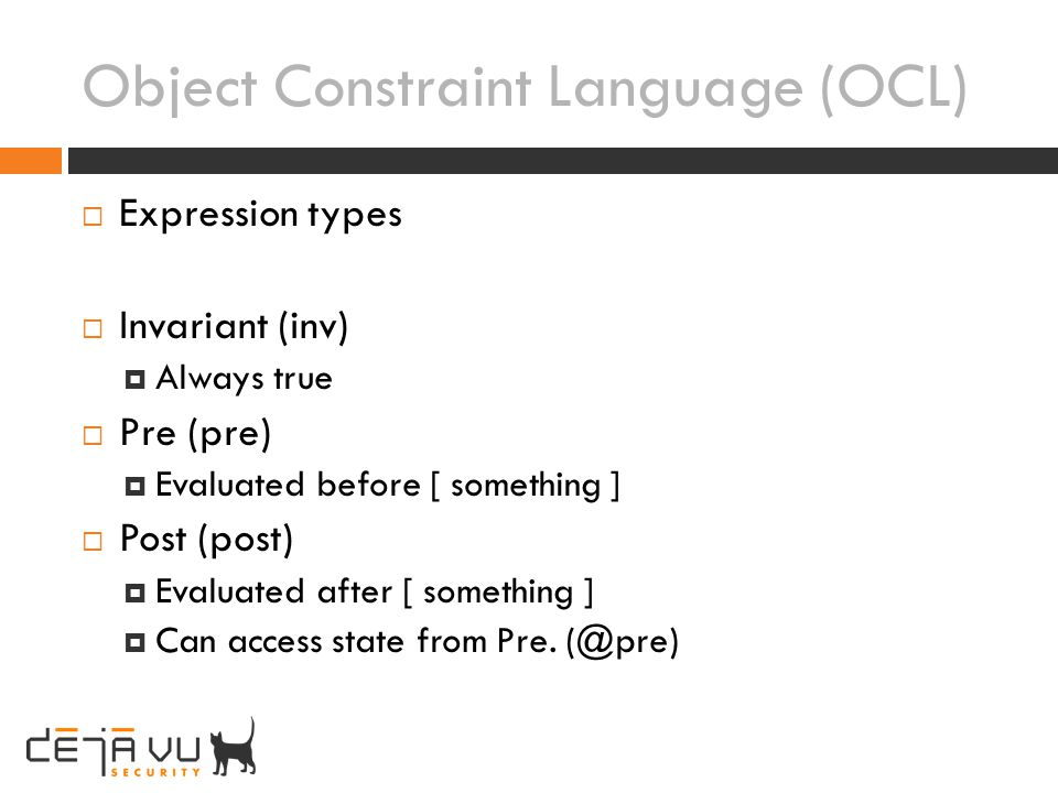 Object Constraint Language (OCL) Expression types Invariant (inv) Always true Pre (pre) Evaluated before [ something ] Post (post) Evaluated after [ s