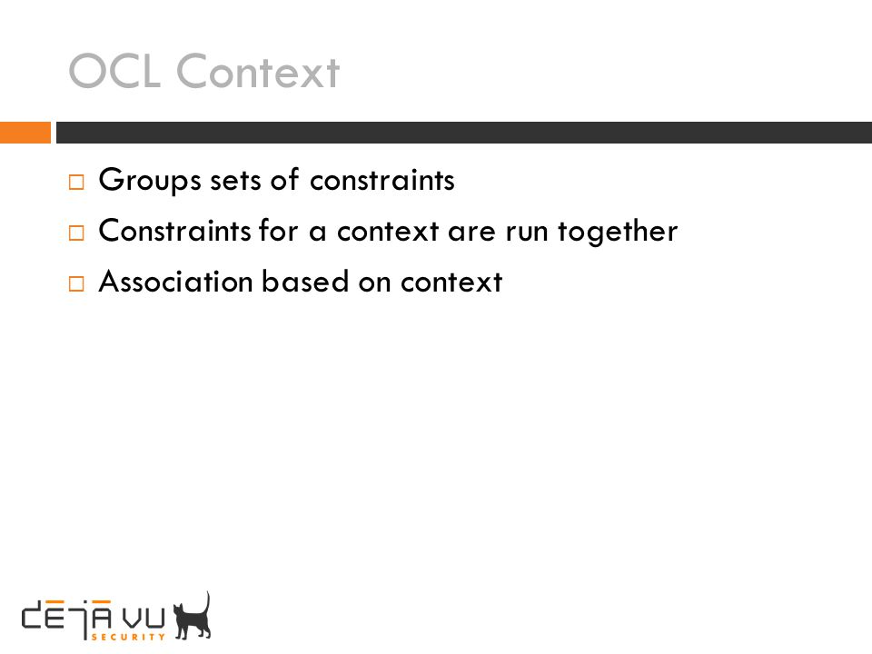 OCL Context Groups sets of constraints Constraints for a context are run together Association based on context