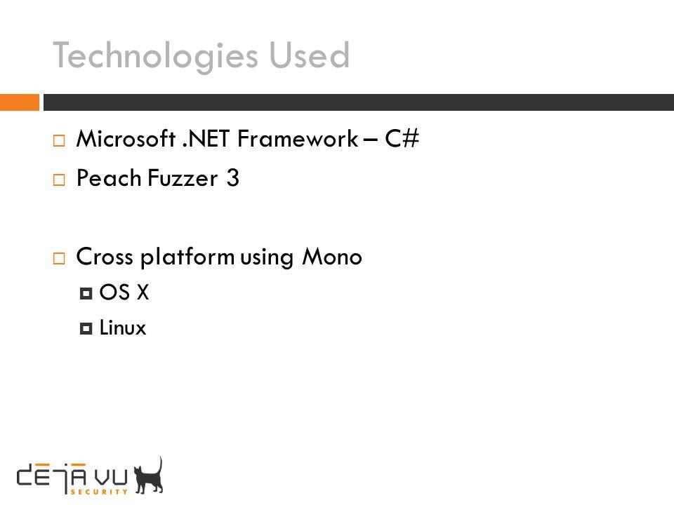 Technologies Used Microsoft.NET Framework – C# Peach Fuzzer 3 Cross platform using Mono OS X Linux