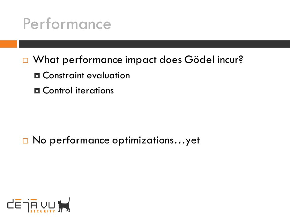 Performance What performance impact does Gödel incur? Constraint evaluation Control iterations No performance optimizations…yet