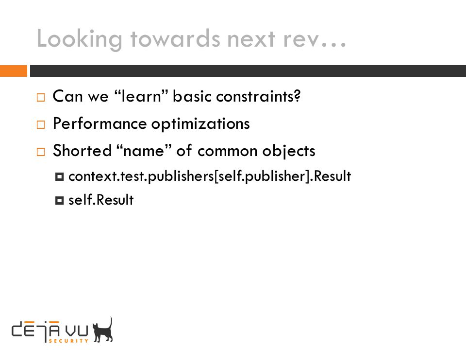 Looking towards next rev… Can we learn basic constraints? Performance optimizations Shorted name of common objects context.test.publishers[self.publis