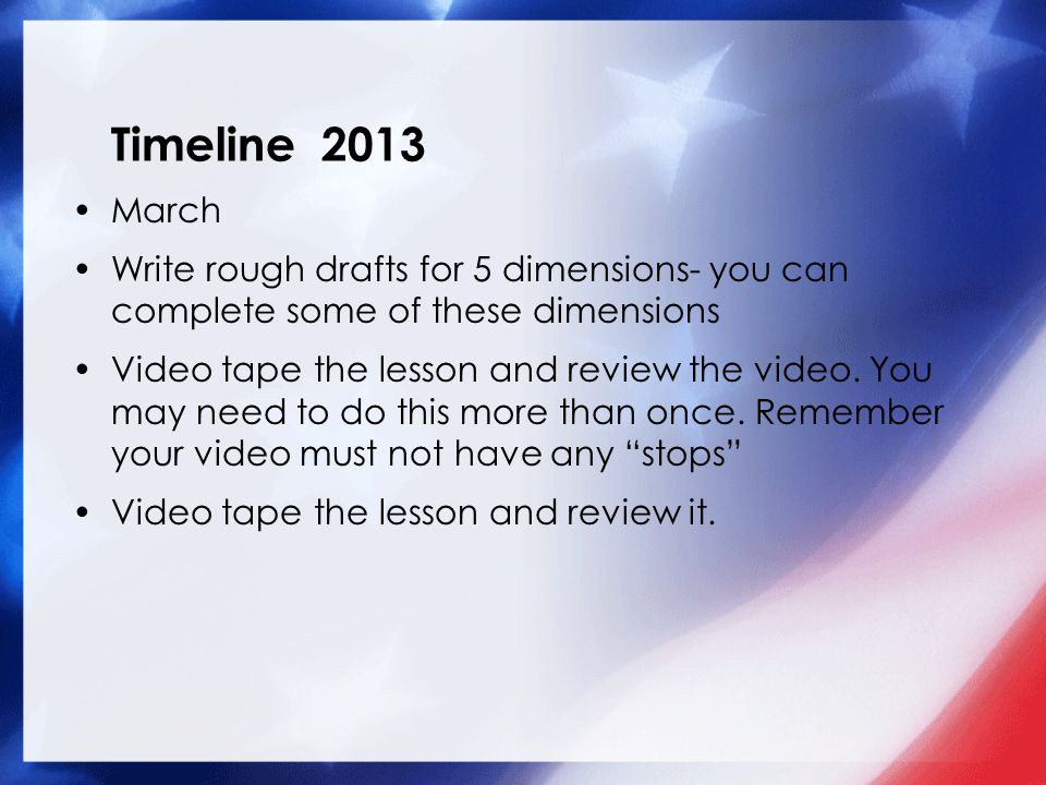 Timeline 2013 April Complete the writing of the dimensions Have the final video ready Have one or two people read your application.