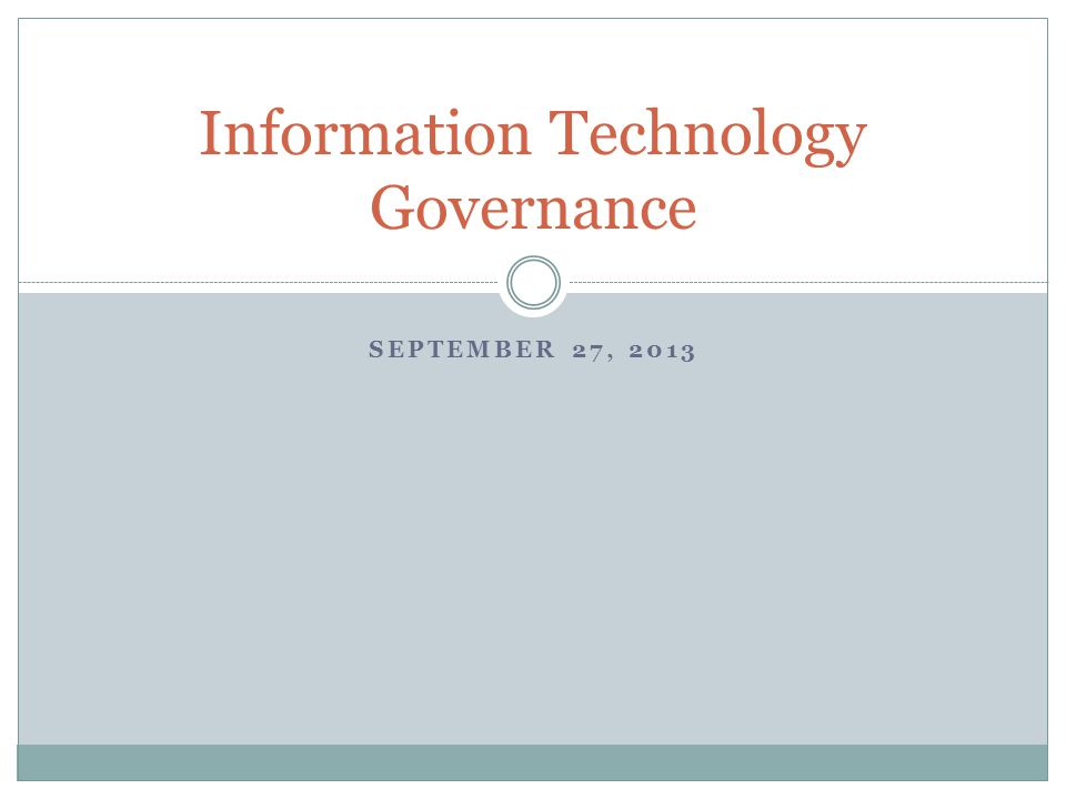 SEPTEMBER 27, 2013 Information Technology Governance