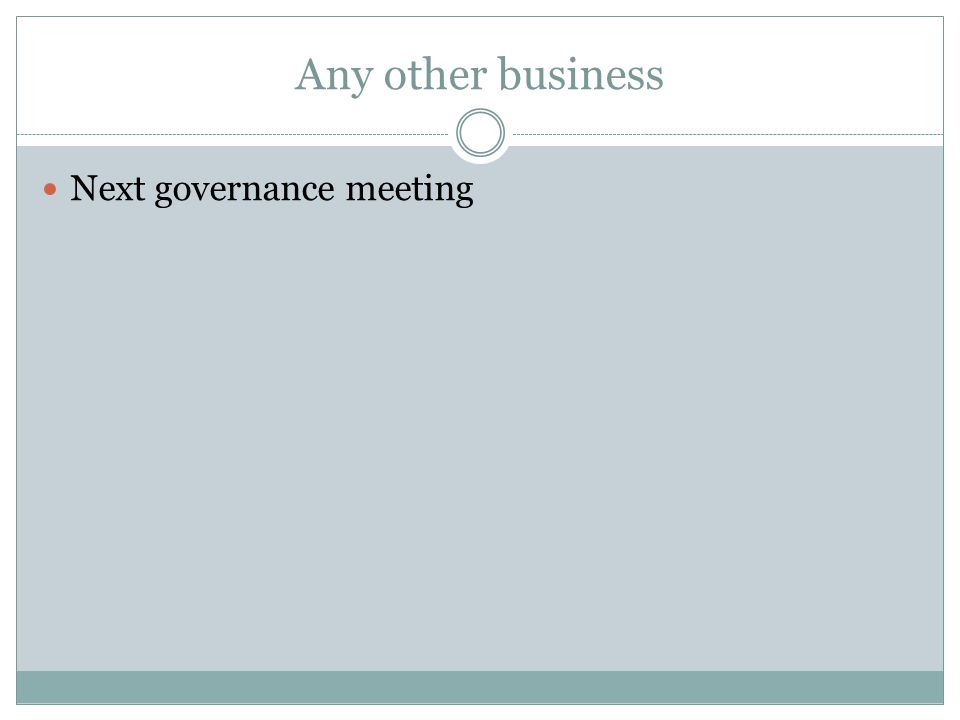 Any other business Next governance meeting
