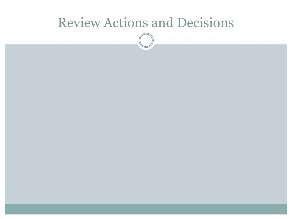 Review Actions and Decisions