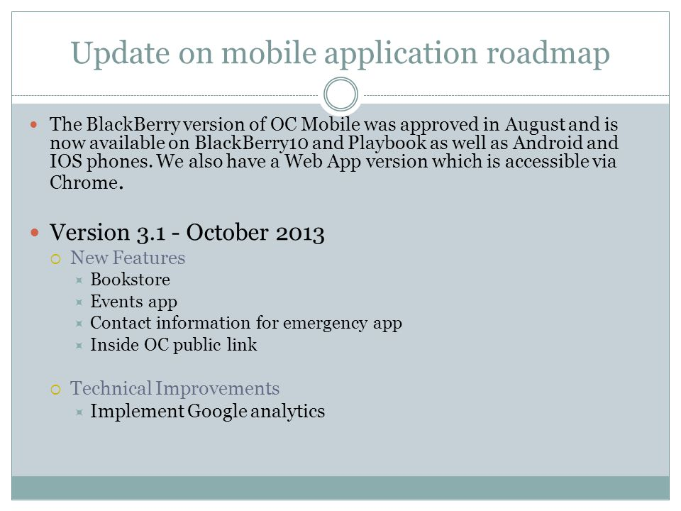 Update on mobile application roadmap The BlackBerry version of OC Mobile was approved in August and is now available on BlackBerry10 and Playbook as w