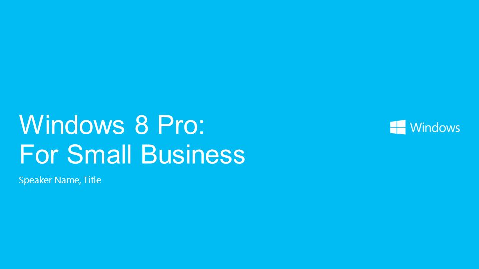 Speaker Name, Title Windows 8 Pro: For Small Business