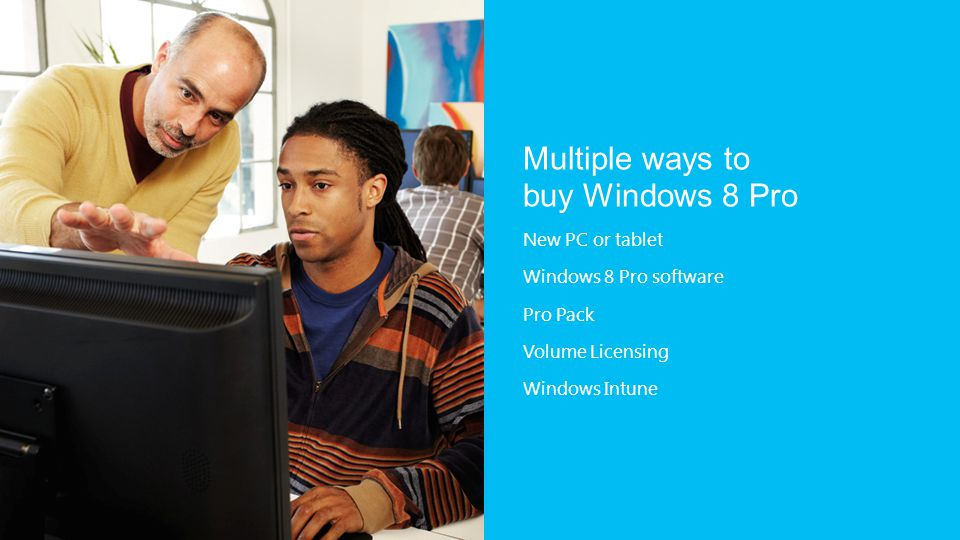 Multiple ways to buy Windows 8 Pro New PC or tablet Windows 8 Pro software Pro Pack Volume Licensing Windows Intune