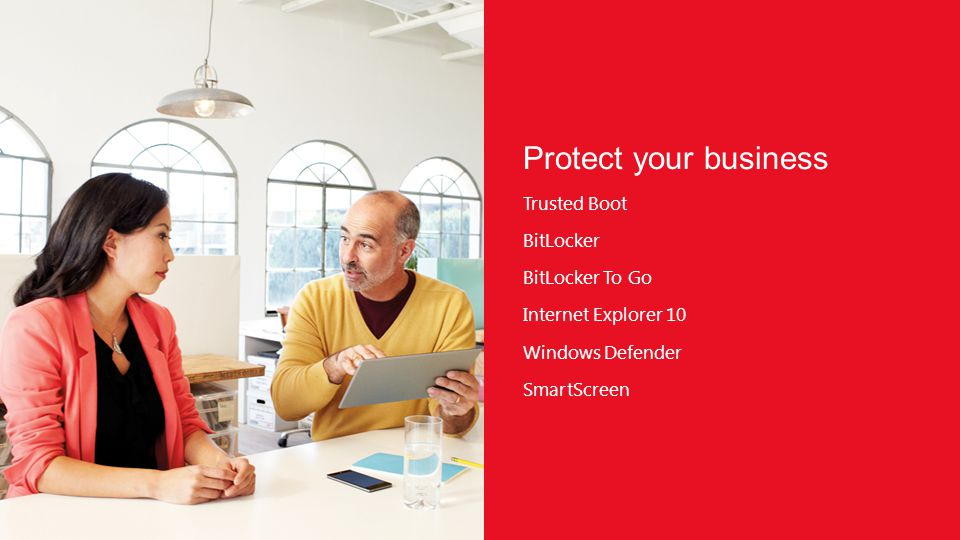 Protect your business Trusted Boot BitLocker BitLocker To Go Internet Explorer 10 Windows Defender SmartScreen