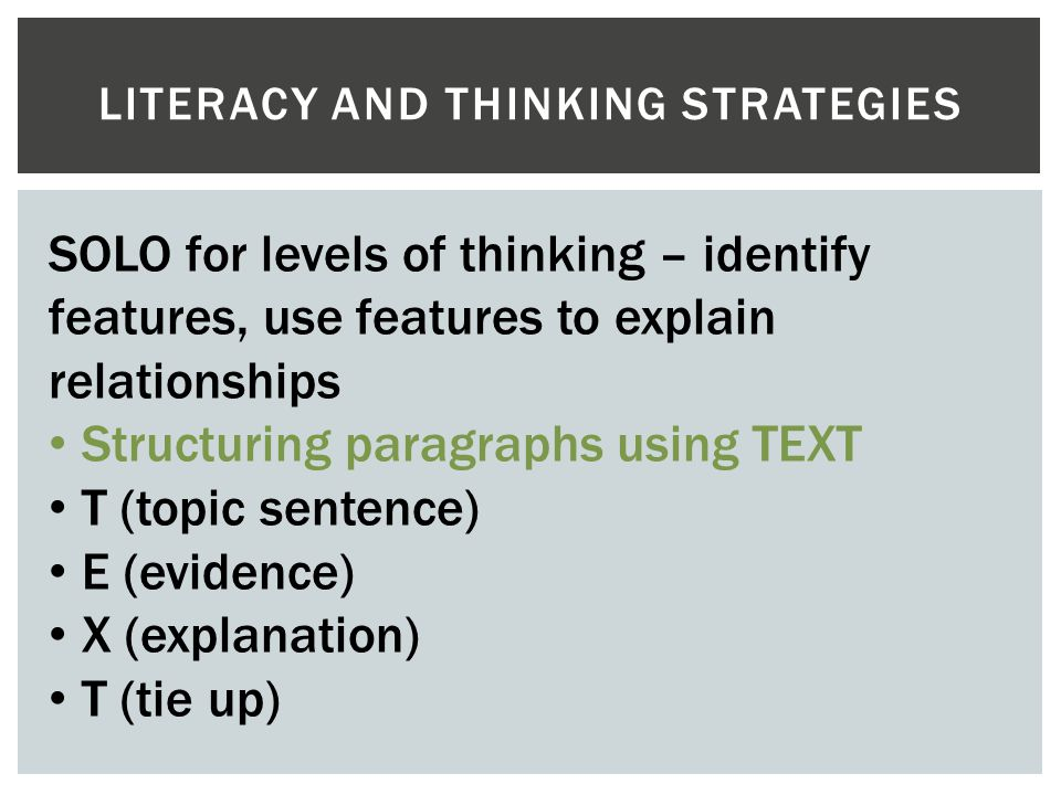 LITERACY AND THINKING STRATEGIES SOLO for levels of thinking – identify features, use features to explain relationships Structuring paragraphs using T