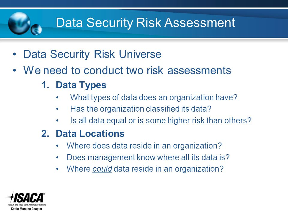 Data Security Risk Assessment Data Security Risk Universe We need to conduct two risk assessments 1.Data Types What types of data does an organization have.