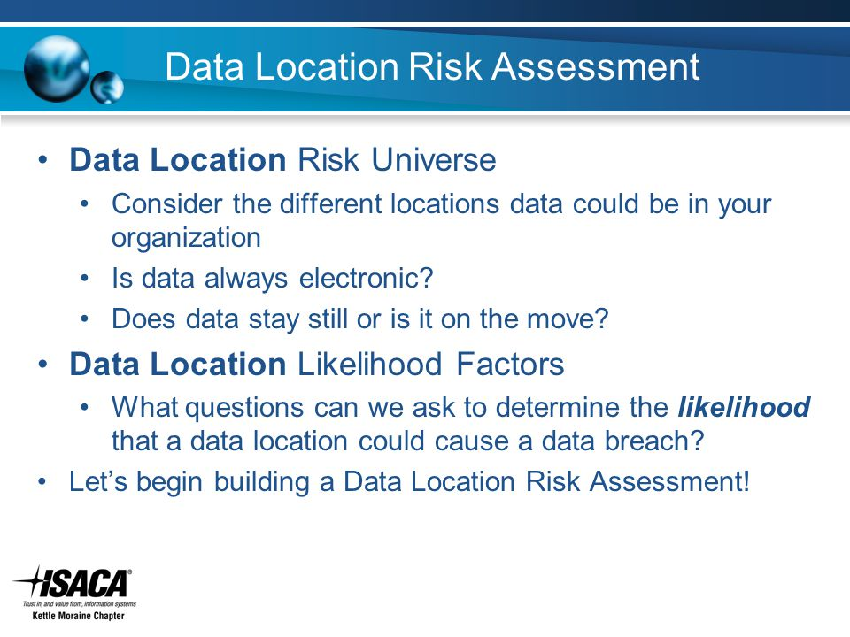 Data Location Risk Assessment Data Location Risk Universe Consider the different locations data could be in your organization Is data always electronic.