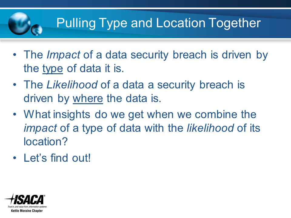 Pulling Type and Location Together The Impact of a data security breach is driven by the type of data it is.