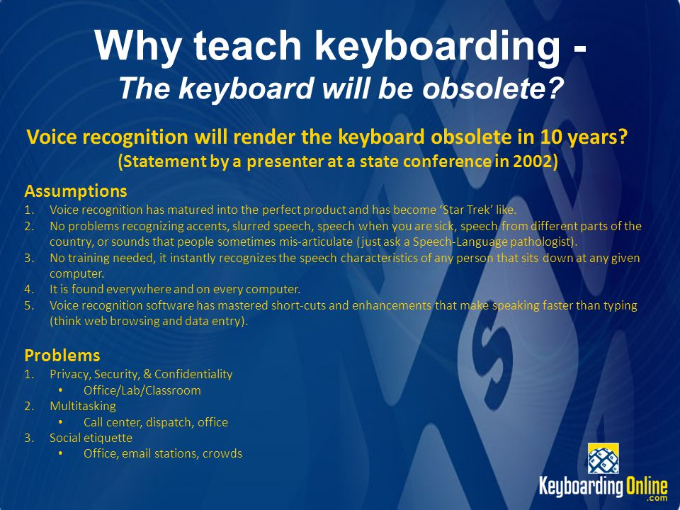Why teach keyboarding - The keyboard will be obsolete? Voice recognition will render the keyboard obsolete in 10 years? (Statement by a presenter at a