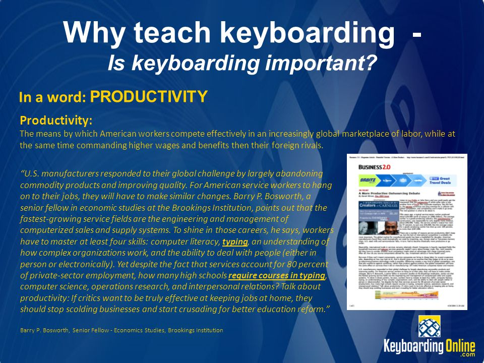 Why teach keyboarding - Is keyboarding important? In a word: PRODUCTIVITY Productivity: The means by which American workers compete effectively in an