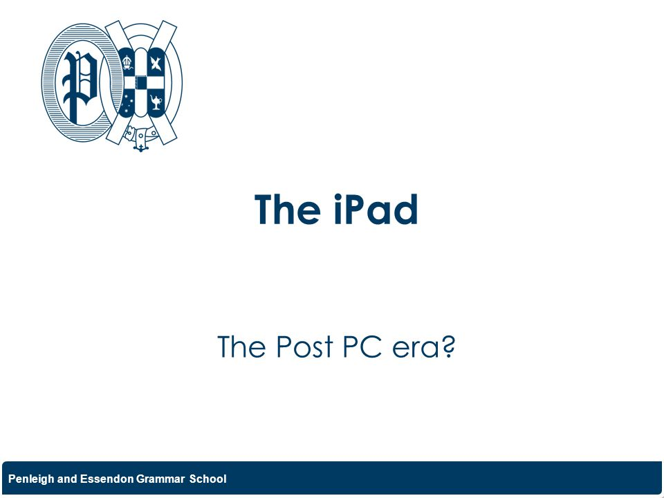Penleigh and Essendon Grammar School The iPad The Post PC era?
