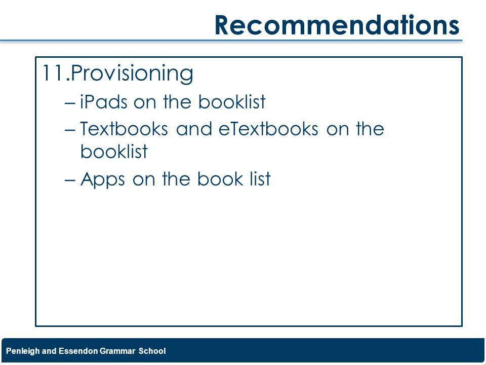 Penleigh and Essendon Grammar School 11.Provisioning – iPads on the booklist – Textbooks and eTextbooks on the booklist – Apps on the book list Recomm