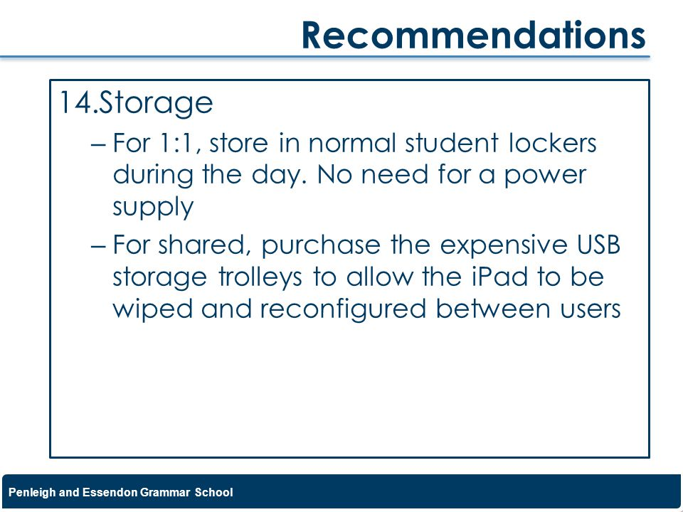 Penleigh and Essendon Grammar School 14.Storage – For 1:1, store in normal student lockers during the day.