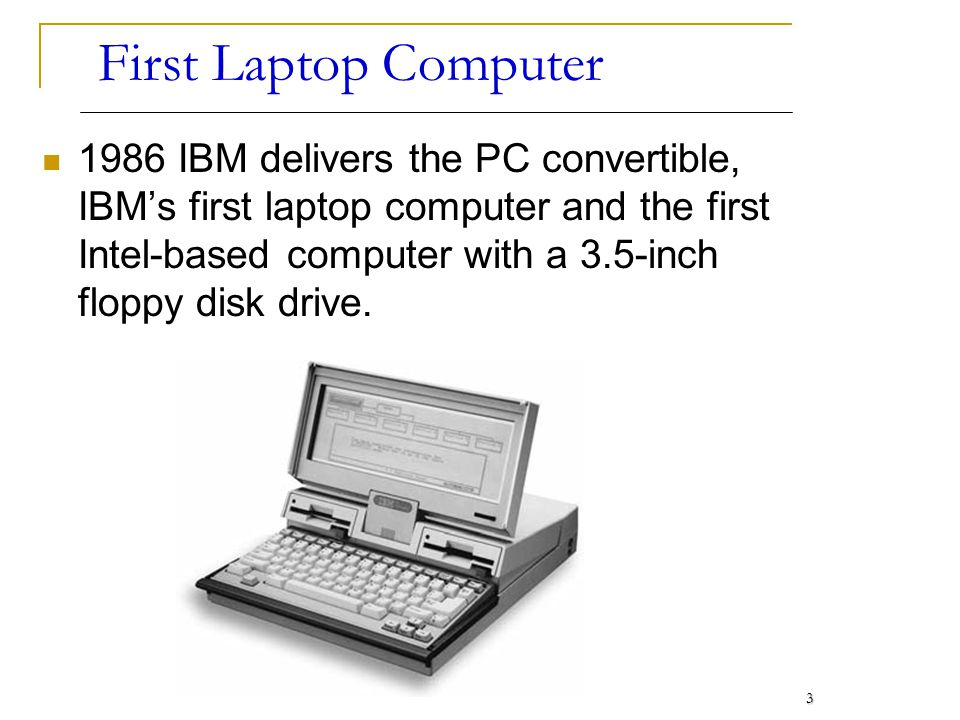 Notebook Computers Small portable computers Weighs between 3 and 8 pounds About 8 ½ by 11 inches 34