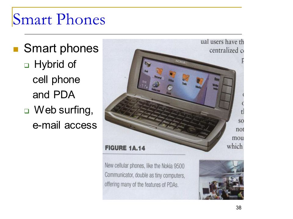 Smart Phones Smart phones Hybrid of cell phone and PDA Web surfing, e-mail access 38