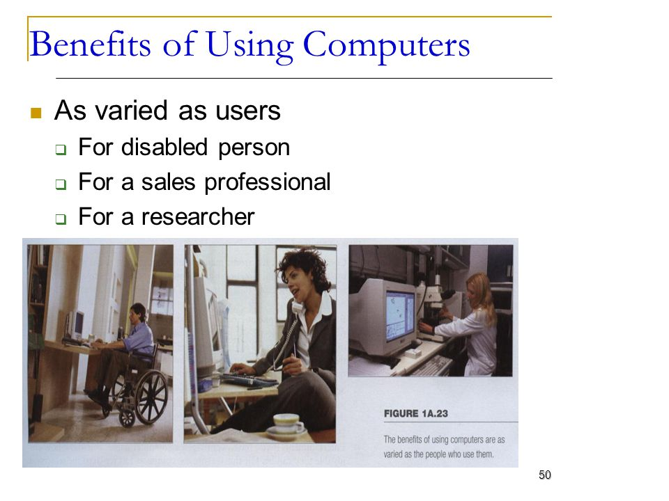 Benefits of Using Computers As varied as users For disabled person For a sales professional For a researcher 50