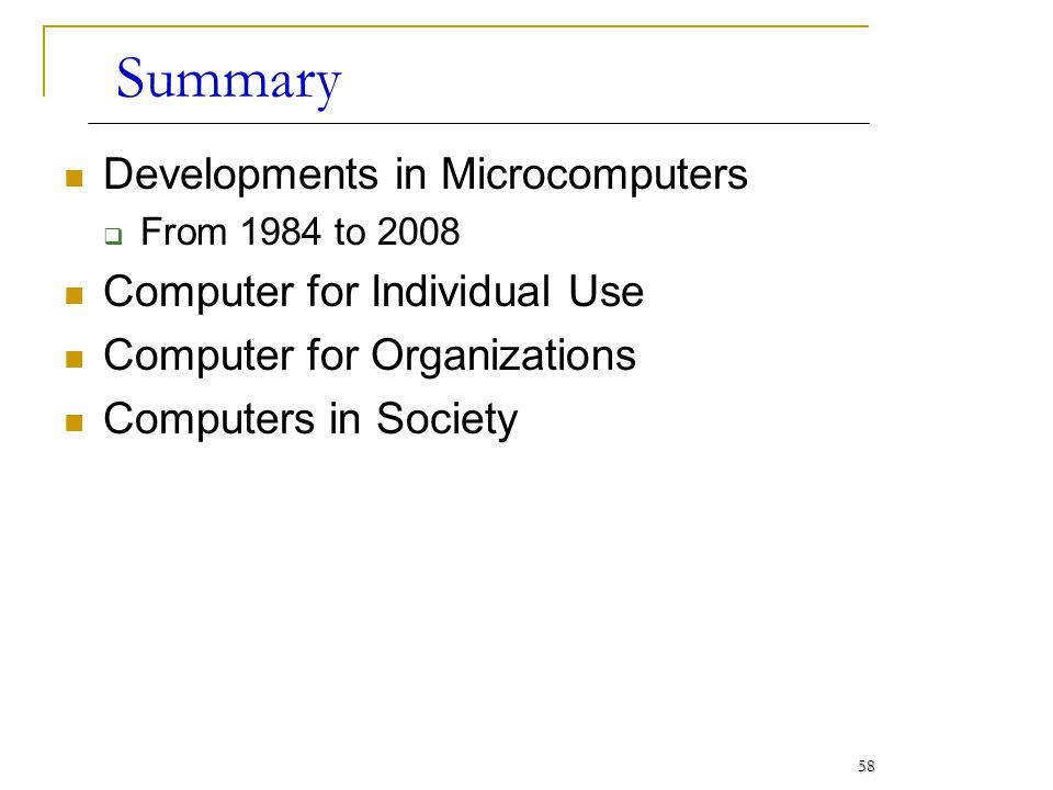 58 Summary Developments in Microcomputers From 1984 to 2008 Computer for Individual Use Computer for Organizations Computers in Society