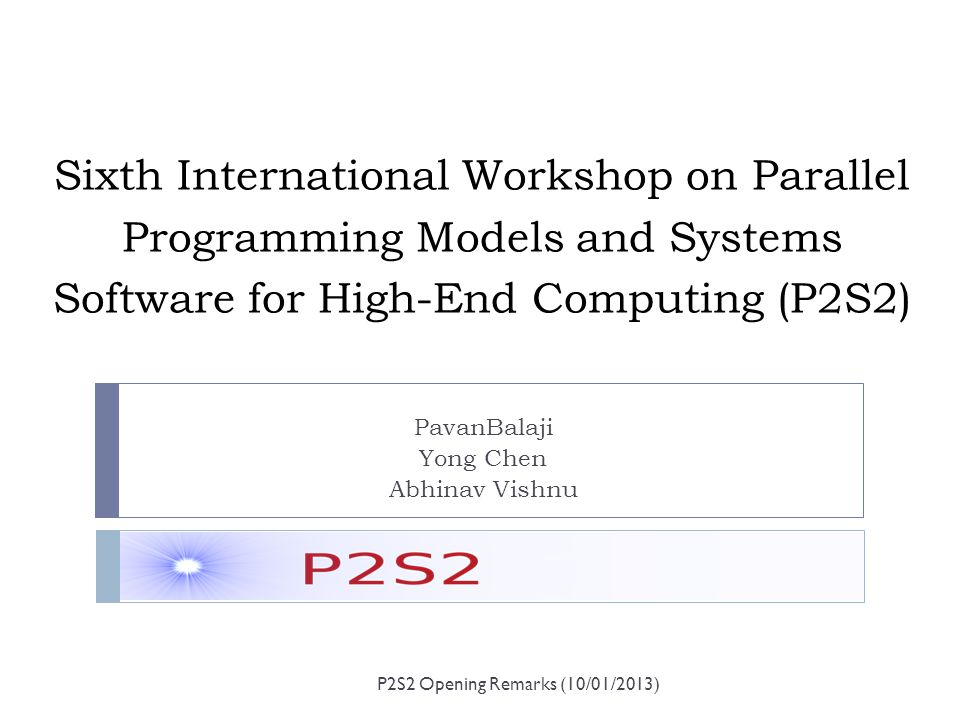 Sixth International Workshop on Parallel Programming Models and Systems Software for High-End Computing (P2S2) PavanBalaji Yong Chen Abhinav Vishnu P2
