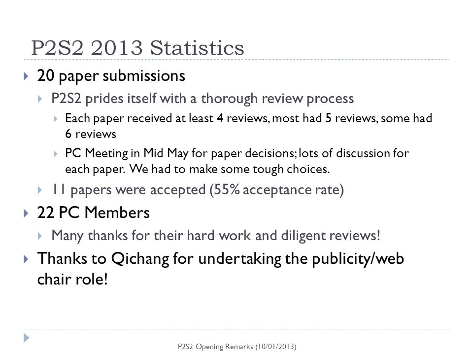P2S2 2013 Statistics P2S2 Opening Remarks (10/01/2013) 20 paper submissions P2S2 prides itself with a thorough review process Each paper received at l