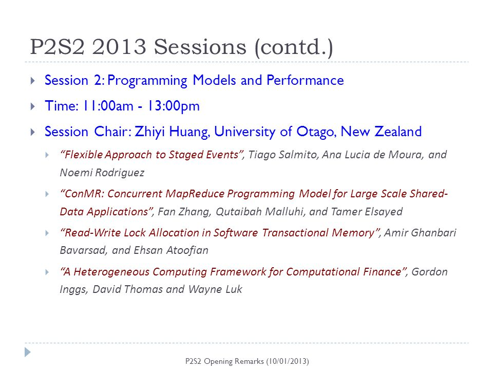 P2S2 2013 Sessions (contd.) P2S2 Opening Remarks (10/01/2013) Session 2: Programming Models and Performance Time: 11:00am - 13:00pm Session Chair: Zhi