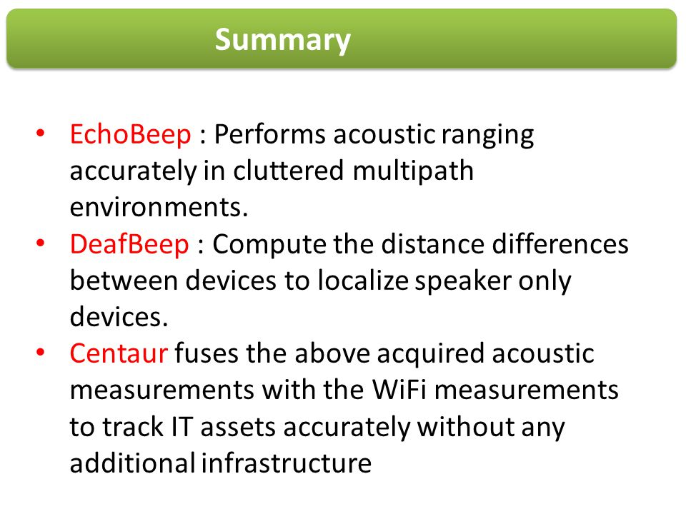 Summary EchoBeep : Performs acoustic ranging accurately in cluttered multipath environments. DeafBeep : Compute the distance differences between devic
