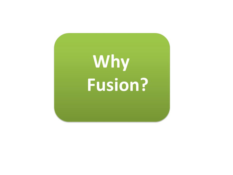 Why Fusion?
