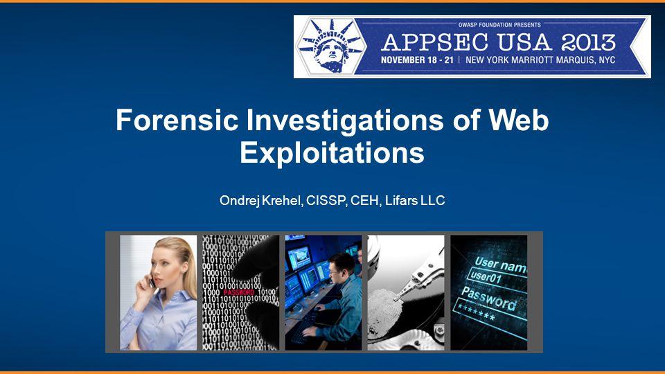 Forensic Investigations of Web Exploitations Ondrej Krehel, CISSP, CEH, Lifars LLC
